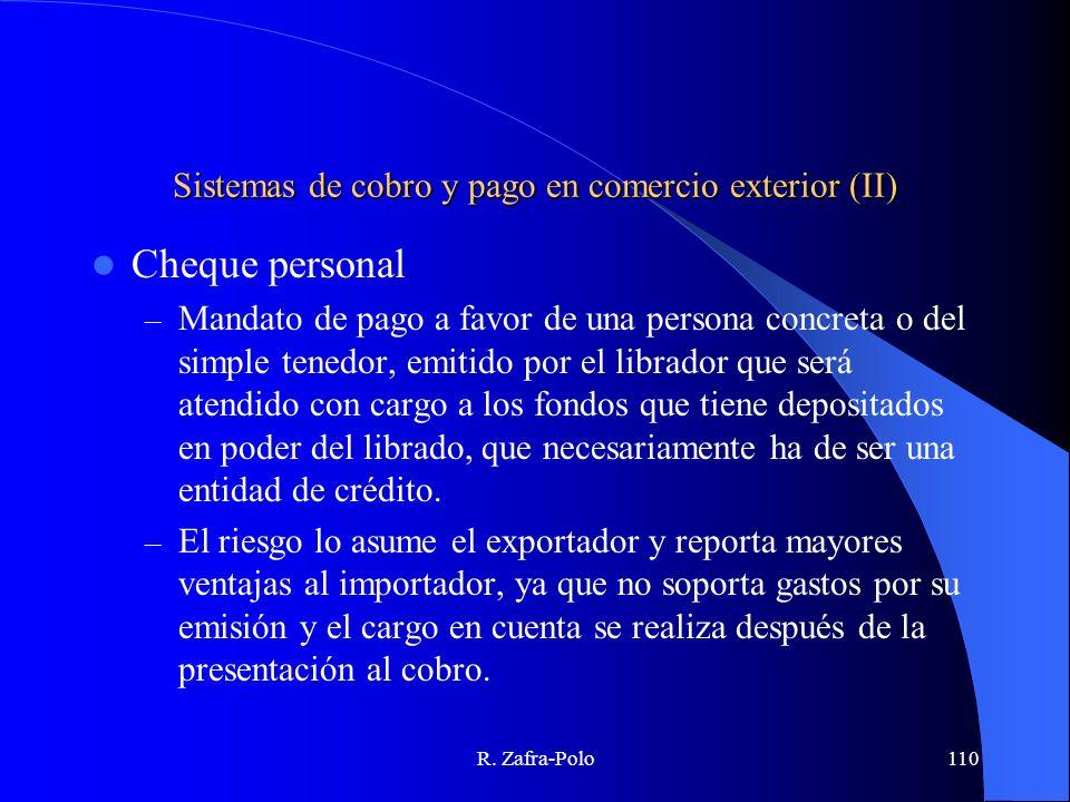 R. Zafra-Polo110 Sistemas de cobro y pago en comercio exterior (II) Cheque personal – Mandato de pago a favor de una persona concreta o del simple ten