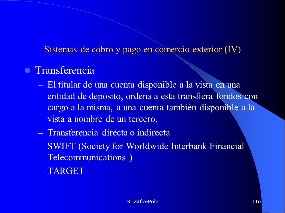 R. Zafra-Polo116 Sistemas de cobro y pago en comercio exterior (IV) Transferencia – El titular de una cuenta disponible a la vista en una entidad de d