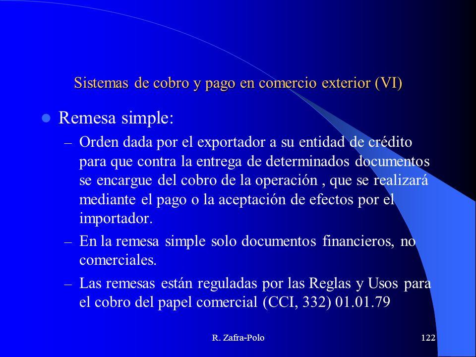 R. Zafra-Polo122 Sistemas de cobro y pago en comercio exterior (VI) Remesa simple: – Orden dada por el exportador a su entidad de crédito para que con