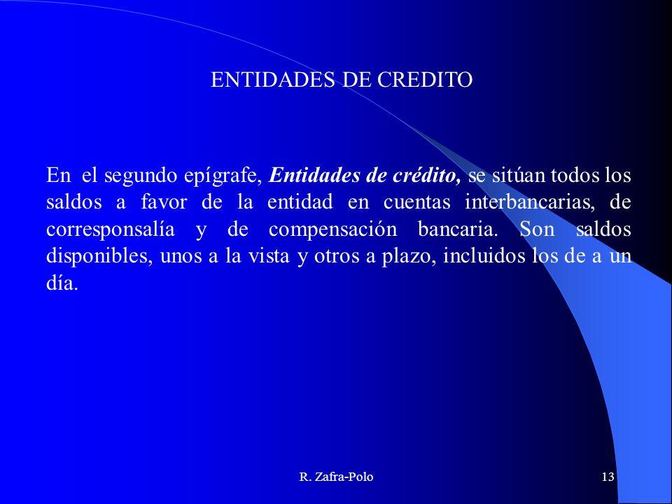 R. Zafra-Polo13 En el segundo epígrafe, Entidades de crédito, se sitúan todos los saldos a favor de la entidad en cuentas interbancarias, de correspon