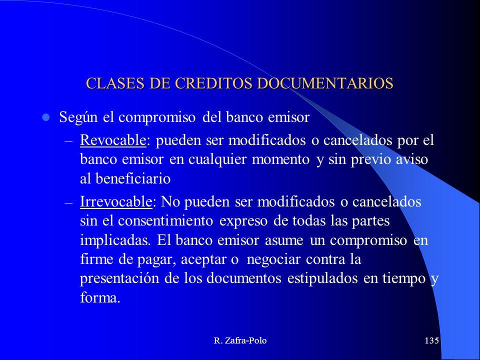 R. Zafra-Polo135 CLASES DE CREDITOS DOCUMENTARIOS Según el compromiso del banco emisor – Revocable: pueden ser modificados o cancelados por el banco e
