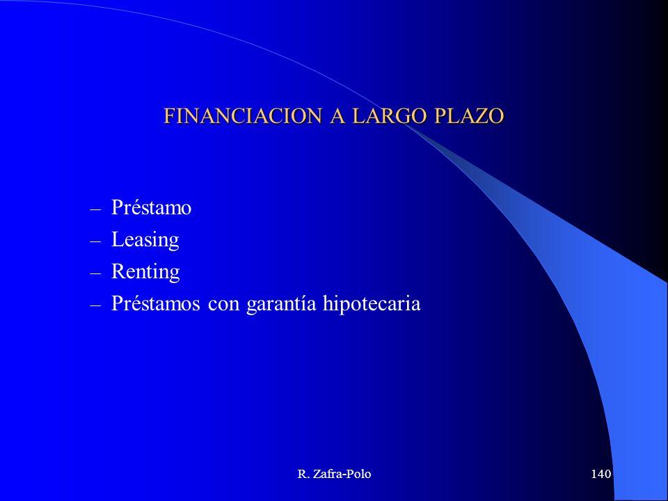 R. Zafra-Polo140 FINANCIACION A LARGO PLAZO – Préstamo – Leasing – Renting – Préstamos con garantía hipotecaria
