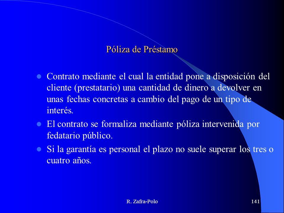 R. Zafra-Polo141 Póliza de Préstamo Contrato mediante el cual la entidad pone a disposición del cliente (prestatario) una cantidad de dinero a devolve