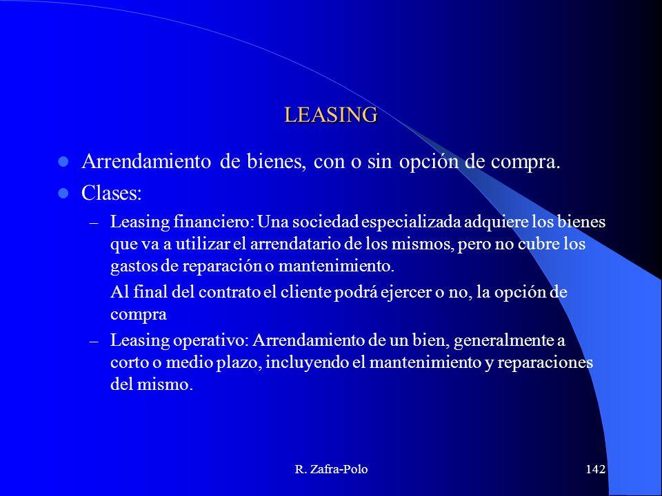 R. Zafra-Polo142 LEASING Arrendamiento de bienes, con o sin opción de compra. Clases: – Leasing financiero: Una sociedad especializada adquiere los bi