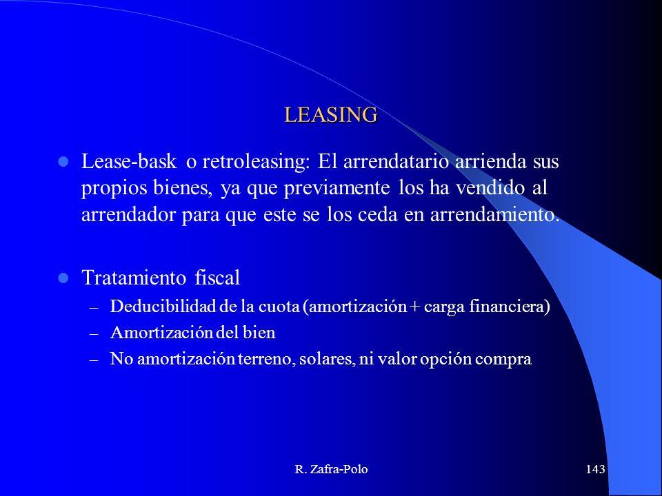 R. Zafra-Polo143 LEASING Lease-bask o retroleasing: El arrendatario arrienda sus propios bienes, ya que previamente los ha vendido al arrendador para