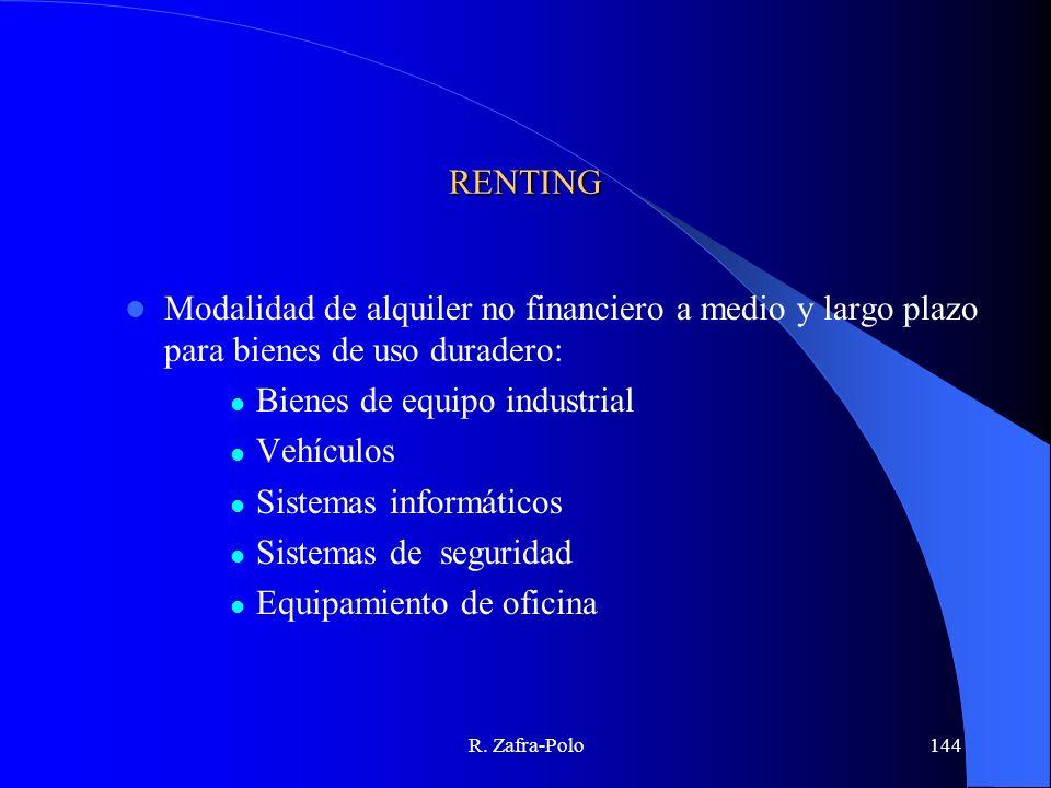 R. Zafra-Polo144 RENTING Modalidad de alquiler no financiero a medio y largo plazo para bienes de uso duradero: Bienes de equipo industrial Vehículos