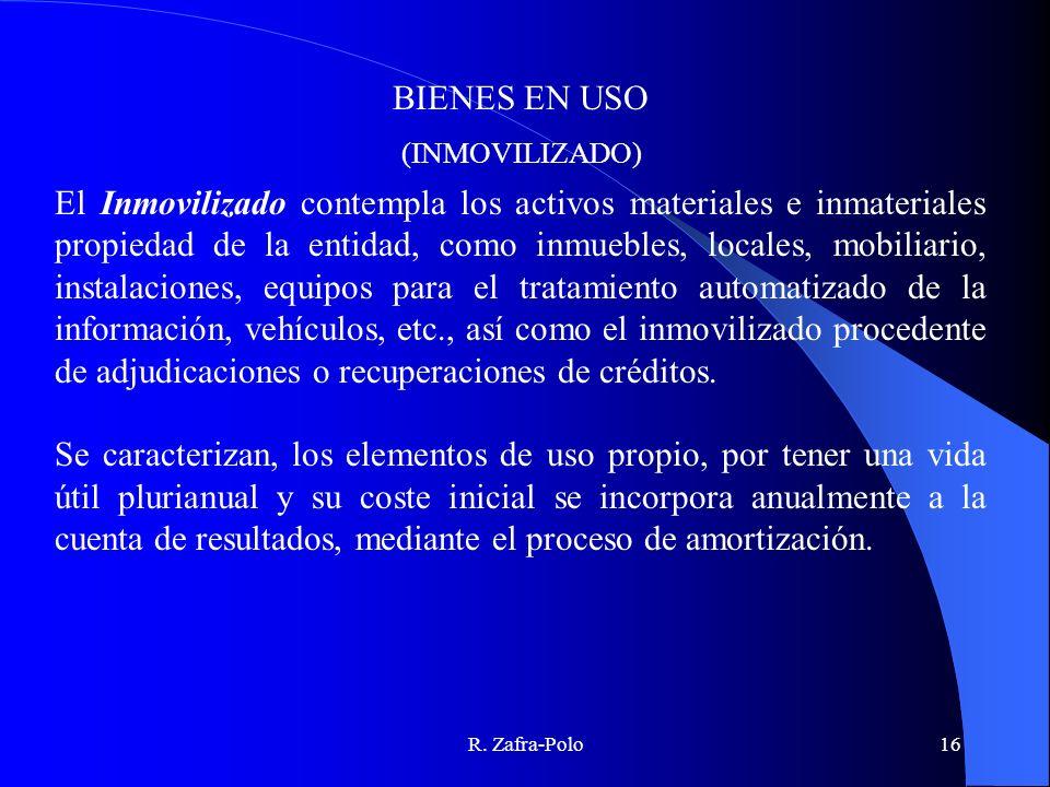 R. Zafra-Polo16 El Inmovilizado contempla los activos materiales e inmateriales propiedad de la entidad, como inmuebles, locales, mobiliario, instalac