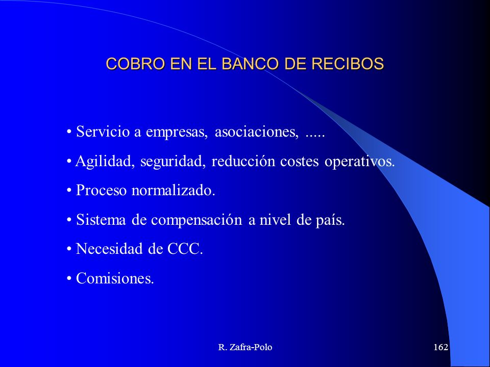 R. Zafra-Polo162 COBRO EN EL BANCO DE RECIBOS Servicio a empresas, asociaciones,..... Agilidad, seguridad, reducción costes operativos. Proceso normal