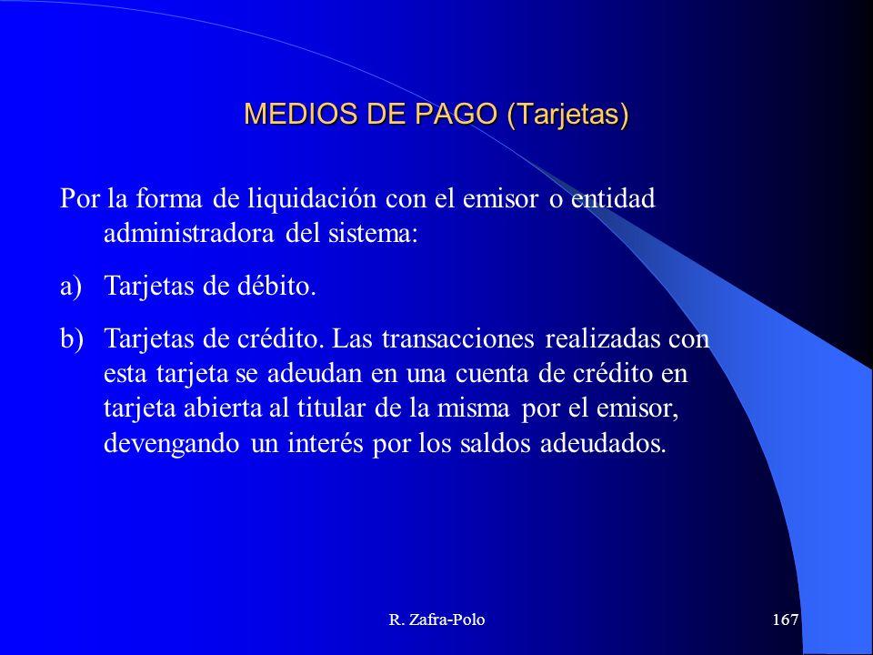 R. Zafra-Polo167 MEDIOS DE PAGO (Tarjetas) Por la forma de liquidación con el emisor o entidad administradora del sistema: a)Tarjetas de débito. b)Tar