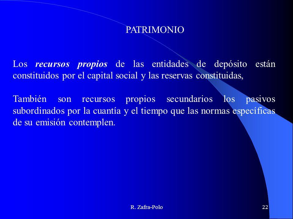 R. Zafra-Polo22 Los recursos propios de las entidades de depósito están constituidos por el capital social y las reservas constituidas, También son re