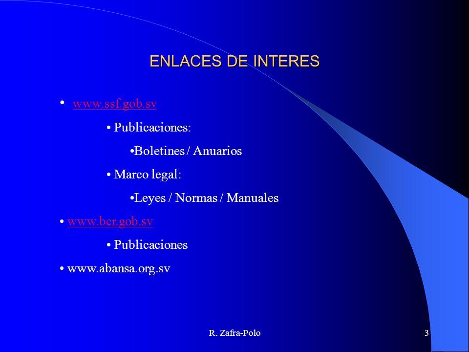 R. Zafra-Polo3 ENLACES DE INTERES www.ssf.gob.sv Publicaciones: Boletines / Anuarios Marco legal: Leyes / Normas / Manuales www.bcr.gob.sv Publicacion