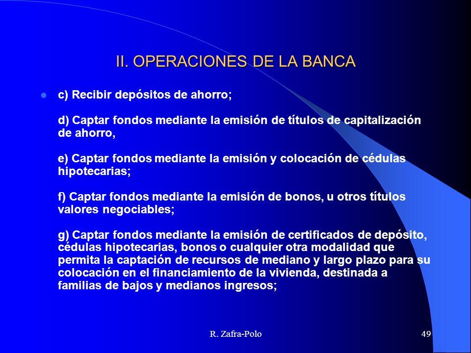 R. Zafra-Polo49 II. OPERACIONES DE LA BANCA c) Recibir depósitos de ahorro; d) Captar fondos mediante la emisión de títulos de capitalización de ahorr