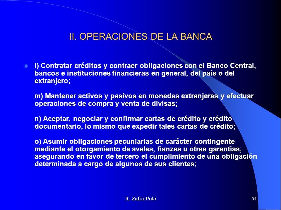 R. Zafra-Polo51 II. OPERACIONES DE LA BANCA l) Contratar créditos y contraer obligaciones con el Banco Central, bancos e instituciones financieras en