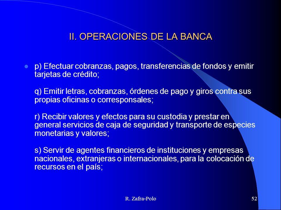 R. Zafra-Polo52 II. OPERACIONES DE LA BANCA p) Efectuar cobranzas, pagos, transferencias de fondos y emitir tarjetas de crédito; q) Emitir letras, cob