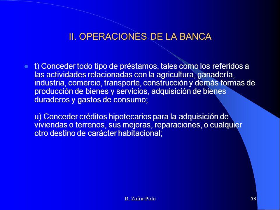 R. Zafra-Polo53 II. OPERACIONES DE LA BANCA t) Conceder todo tipo de préstamos, tales como los referidos a las actividades relacionadas con la agricul