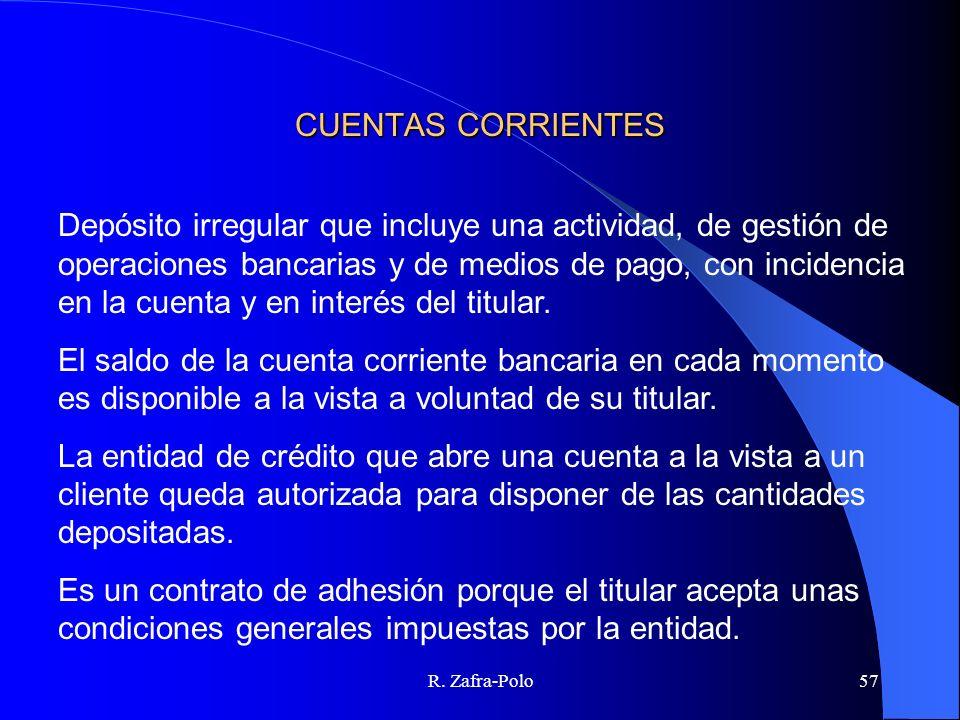 R. Zafra-Polo57 CUENTAS CORRIENTES Depósito irregular que incluye una actividad, de gestión de operaciones bancarias y de medios de pago, con incidenc