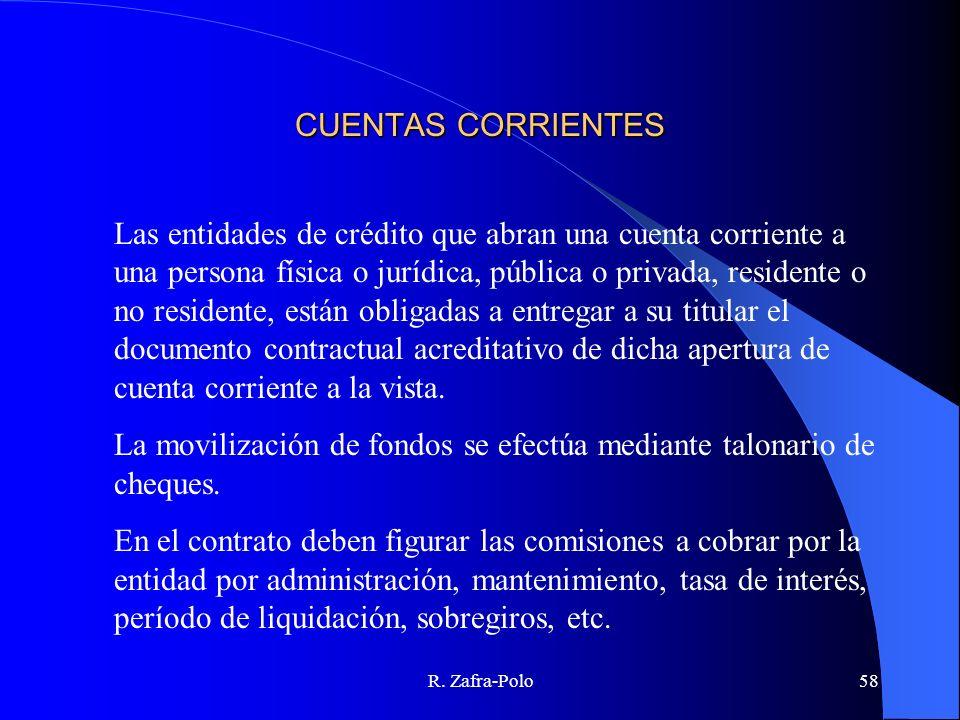 R. Zafra-Polo58 CUENTAS CORRIENTES Las entidades de crédito que abran una cuenta corriente a una persona física o jurídica, pública o privada, residen