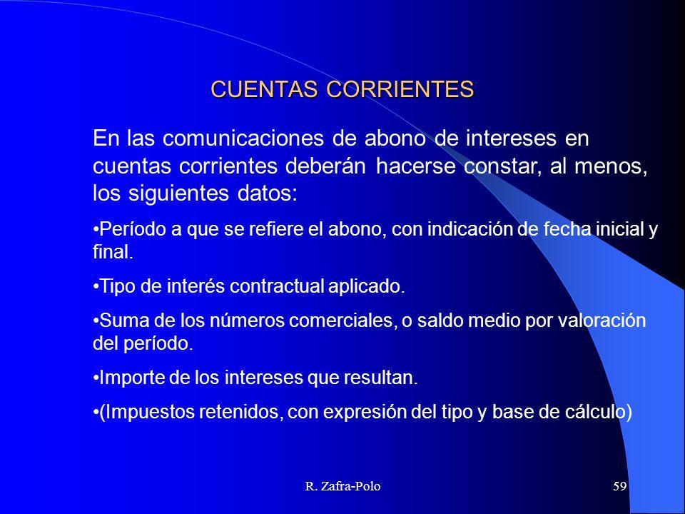 R. Zafra-Polo59 CUENTAS CORRIENTES En las comunicaciones de abono de intereses en cuentas corrientes deberán hacerse constar, al menos, los siguientes