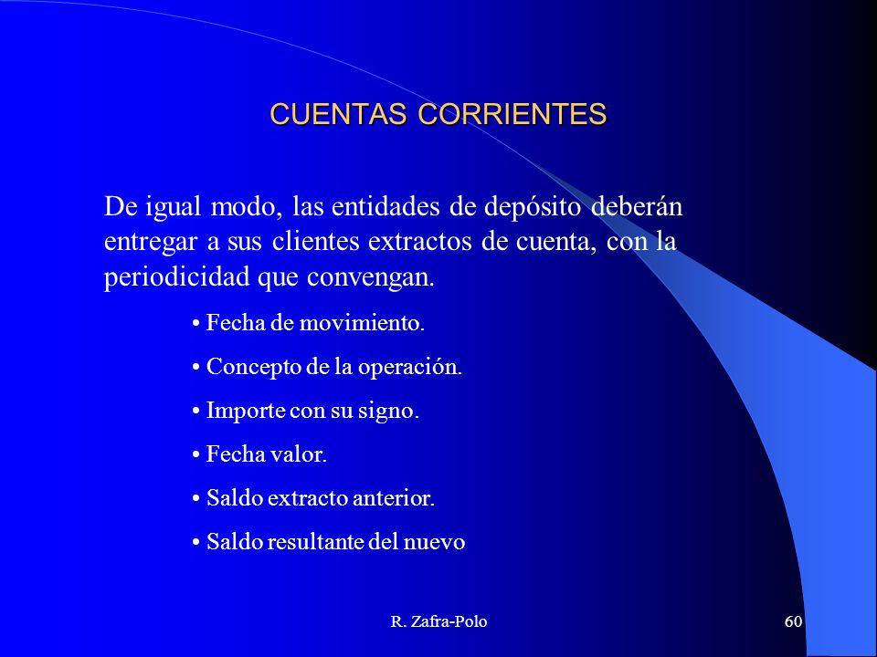 R. Zafra-Polo60 CUENTAS CORRIENTES De igual modo, las entidades de depósito deberán entregar a sus clientes extractos de cuenta, con la periodicidad q