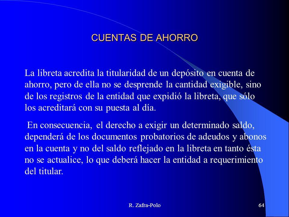 R. Zafra-Polo64 CUENTAS DE AHORRO La libreta acredita la titularidad de un depósito en cuenta de ahorro, pero de ella no se desprende la cantidad exig
