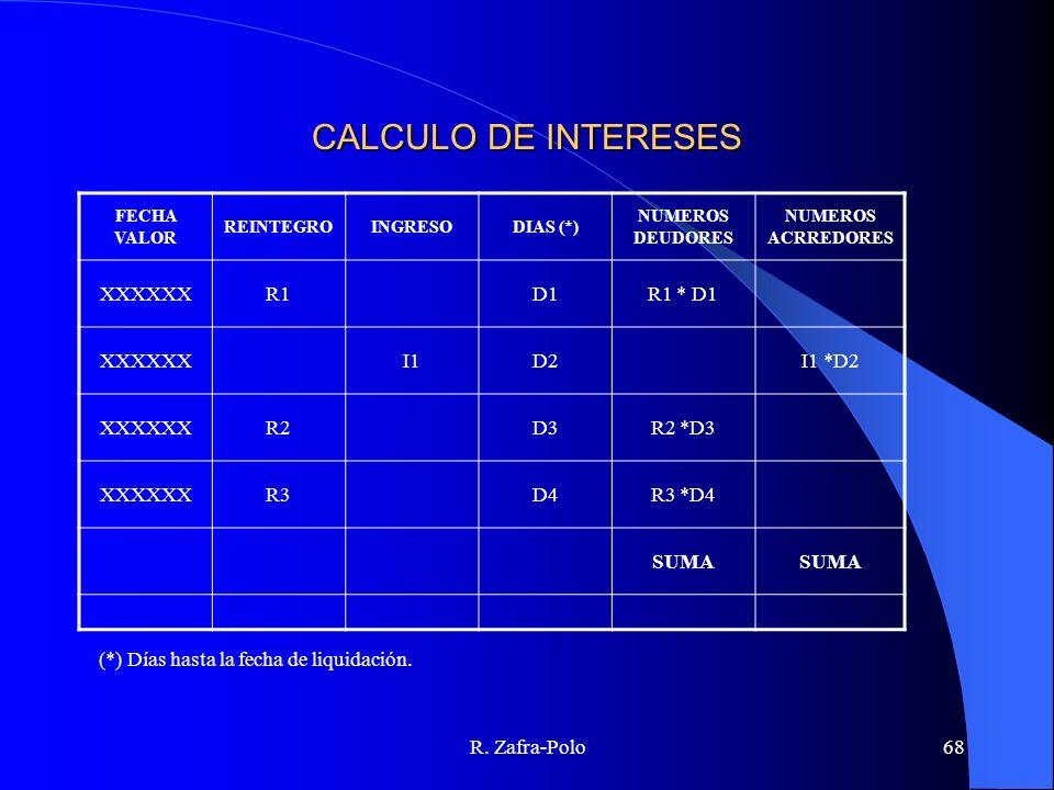R. Zafra-Polo68 CALCULO DE INTERESES FECHA VALOR REINTEGROINGRESODIAS (*) NUMEROS DEUDORES NUMEROS ACRREDORES XXXXXXR1D1R1 * D1 XXXXXXI1D2I1 *D2 XXXXX