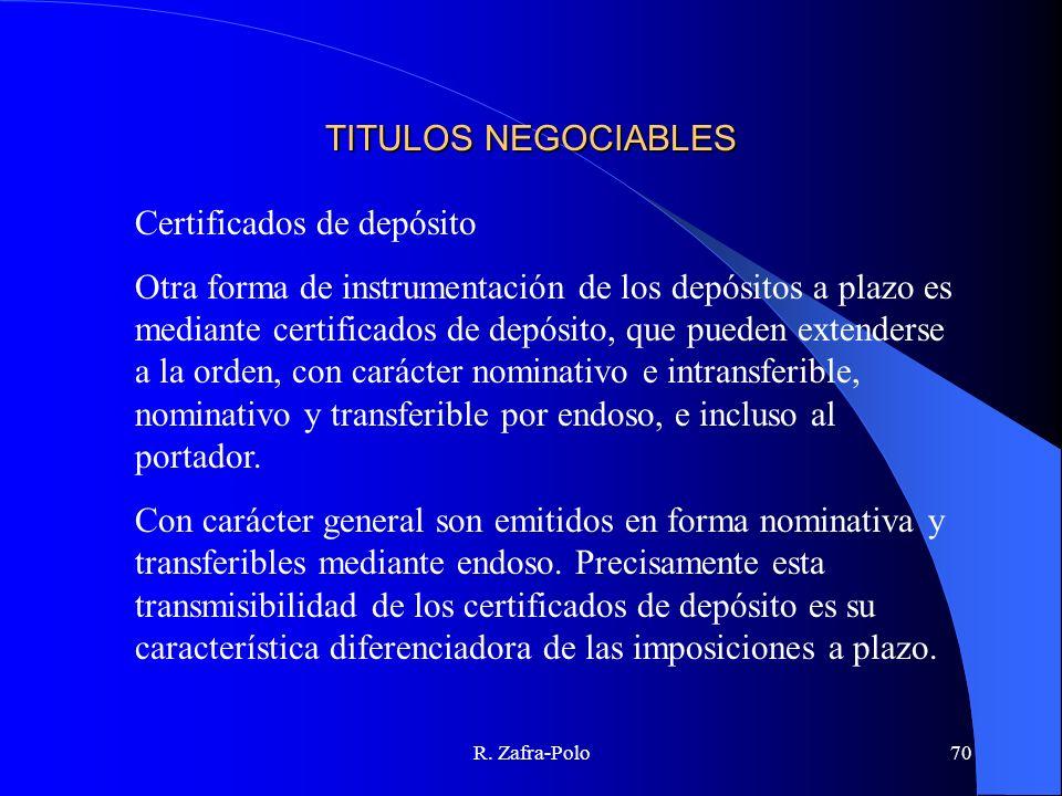 R. Zafra-Polo70 TITULOS NEGOCIABLES Certificados de depósito Otra forma de instrumentación de los depósitos a plazo es mediante certificados de depósi