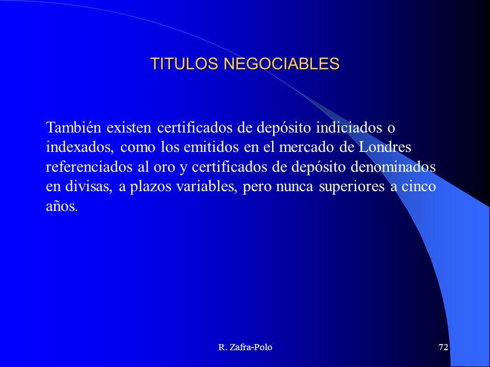 R. Zafra-Polo72 TITULOS NEGOCIABLES También existen certificados de depósito indiciados o indexados, como los emitidos en el mercado de Londres refere