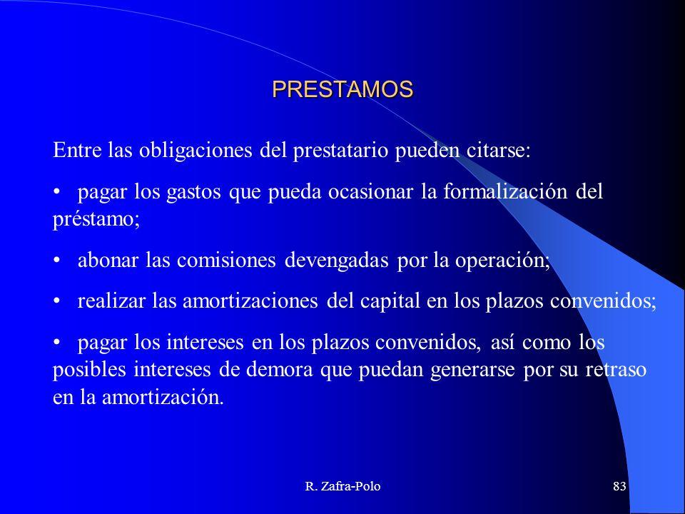 R. Zafra-Polo83 PRESTAMOS Entre las obligaciones del prestatario pueden citarse: pagar los gastos que pueda ocasionar la formalización del préstamo; a