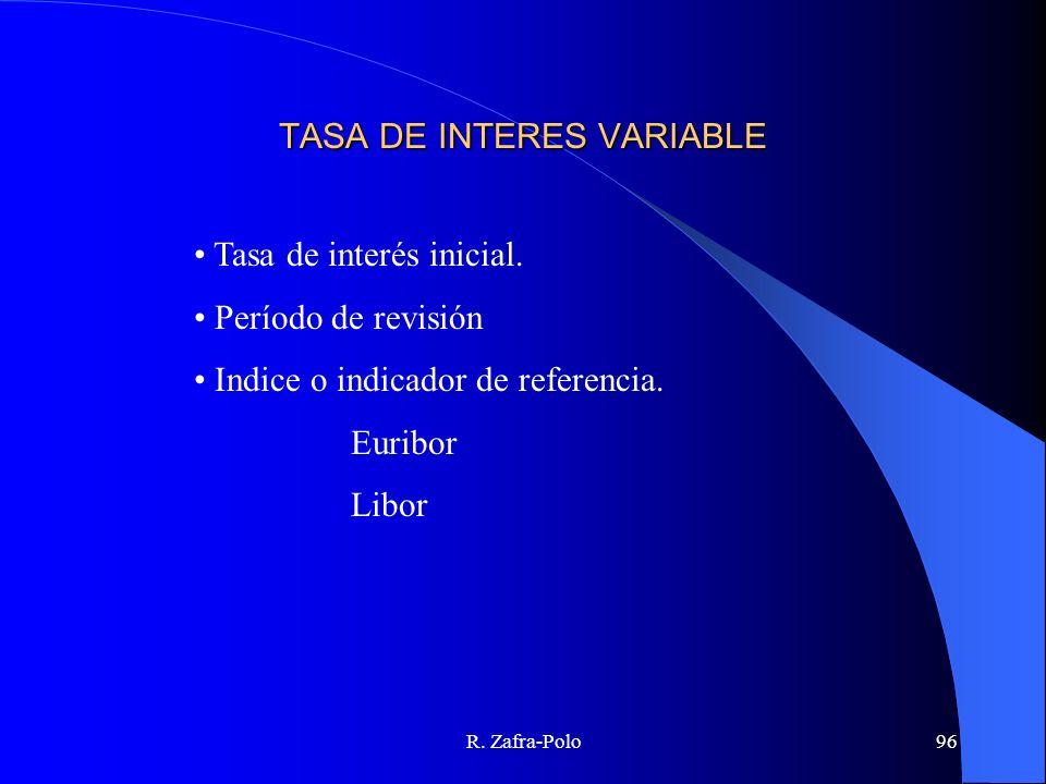 R. Zafra-Polo96 TASA DE INTERES VARIABLE Tasa de interés inicial. Período de revisión Indice o indicador de referencia. Euribor Libor