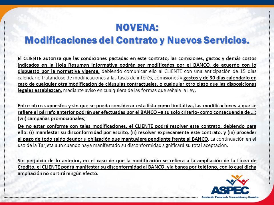 NOVENA: Modificaciones del Contrato y Nuevos Servicios. El CLIENTE autoriza que las condiciones pactadas en este contrato, las comisiones, gastos y de