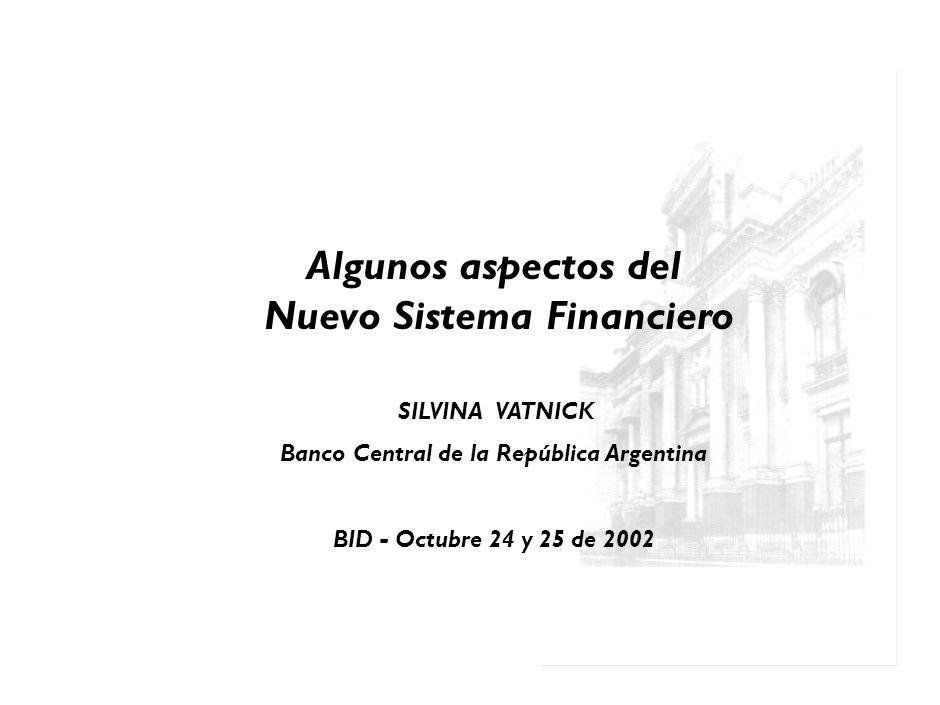 Algunos aspectos del Nuevo Sistema Financiero SILVINA VATNICK Banco Central de la República Argentina BID - Octubre 24 y 25 de 2002