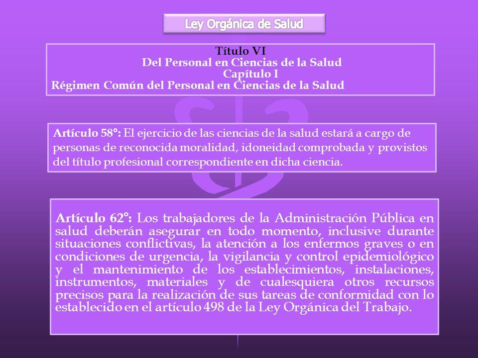 Título VI Del Personal en Ciencias de la Salud Capítulo I Régimen Común del Personal en Ciencias de la Salud Artículo 58°: El ejercicio de las ciencia