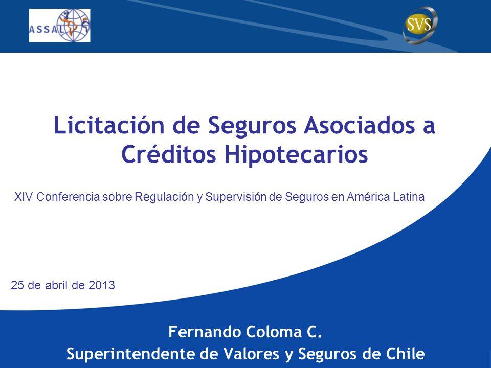 Licitación de Seguros Asociados a Créditos Hipotecarios Fernando Coloma C. Superintendente de Valores y Seguros de Chile XIV Conferencia sobre Regulac