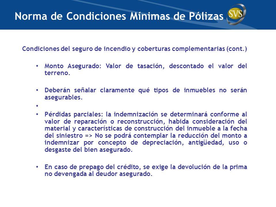 Condiciones del seguro de incendio y coberturas complementarias (cont.) Monto Asegurado: Valor de tasación, descontado el valor del terreno. Deberán s