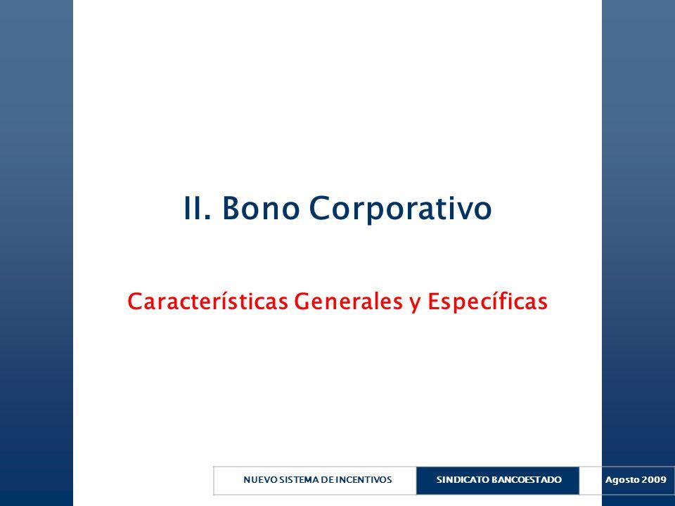 NUEVO SISTEMA DE INCENTIVOSSINDICATO BANCOESTADO Agosto 2009 II. Bono Corporativo Características Generales y Específicas