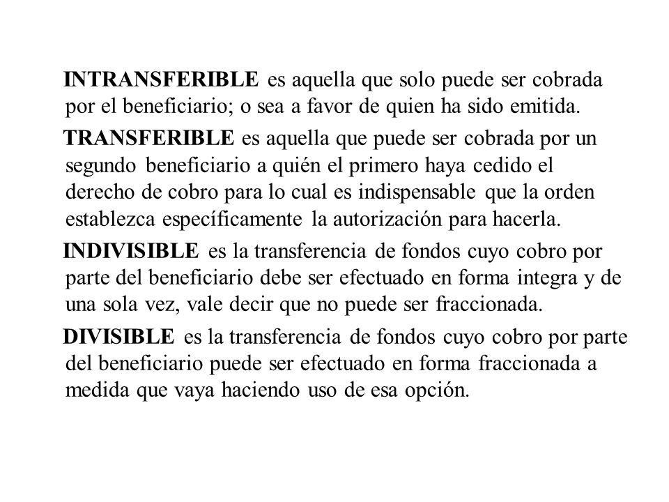 INTRANSFERIBLE es aquella que solo puede ser cobrada por el beneficiario; o sea a favor de quien ha sido emitida. TRANSFERIBLE es aquella que puede se