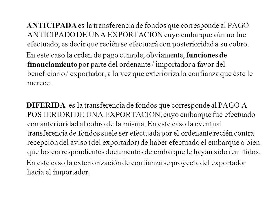 ANTICIPADA es la transferencia de fondos que corresponde al PAGO ANTICIPADO DE UNA EXPORTACION cuyo embarque aún no fue efectuado; es decir que recién