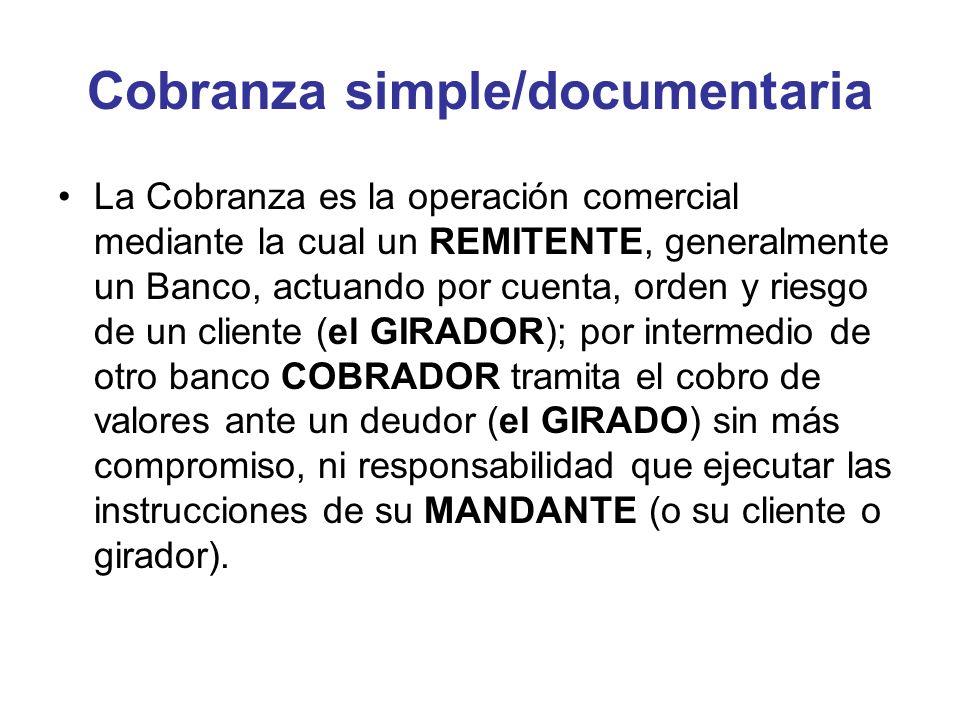 Cobranza simple/documentaria La Cobranza es la operación comercial mediante la cual un REMITENTE, generalmente un Banco, actuando por cuenta, orden y