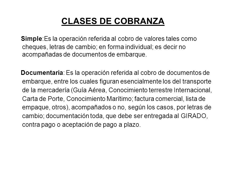 CLASES DE COBRANZA Simple:Es la operación referida al cobro de valores tales como cheques, letras de cambio; en forma individual; es decir no acompaña