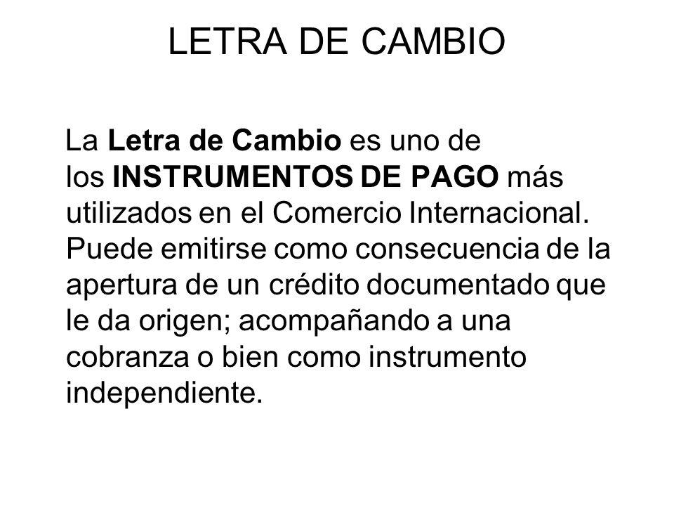 LETRA DE CAMBIO La Letra de Cambio es uno de los INSTRUMENTOS DE PAGO más utilizados en el Comercio Internacional. Puede emitirse como consecuencia de