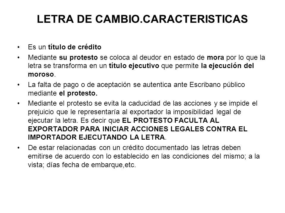 LETRA DE CAMBIO.CARACTERISTICAS Es un título de crédito Mediante su protesto se coloca al deudor en estado de mora por lo que la letra se transforma e