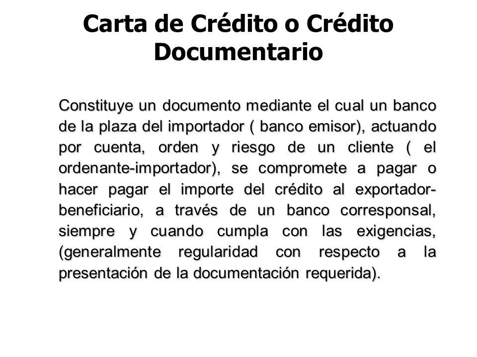 Carta de Crédito o Crédito Documentario Constituye un documento mediante el cual un banco de la plaza del importador ( banco emisor), actuando por cue