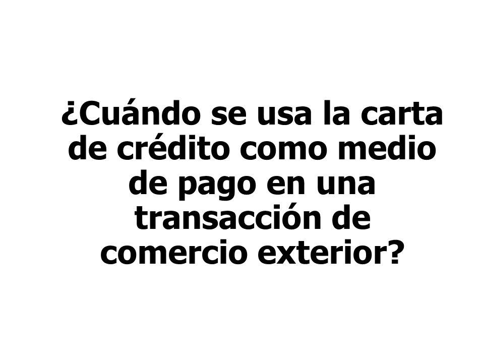 ¿Cuándo se usa la carta de crédito como medio de pago en una transacción de comercio exterior?