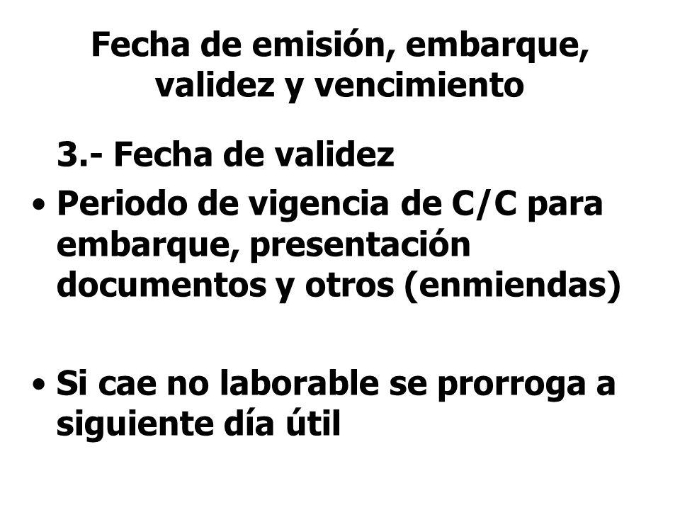 3.- Fecha de validez Periodo de vigencia de C/C para embarque, presentación documentos y otros (enmiendas) Si cae no laborable se prorroga a siguiente