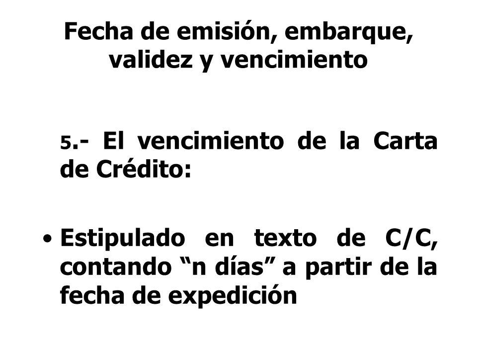 5.- El vencimiento de la Carta de Crédito: Estipulado en texto de C/C, contando n días a partir de la fecha de expedición Fecha de emisión, embarque,