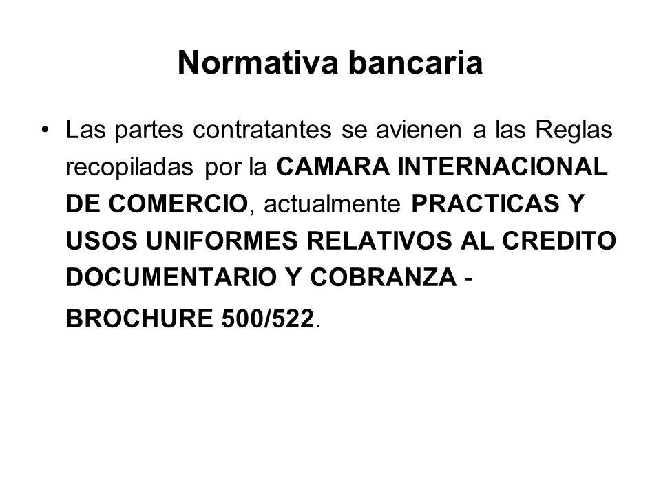 Normativa bancaria Las partes contratantes se avienen a las Reglas recopiladas por la CAMARA INTERNACIONAL DE COMERCIO, actualmente PRACTICAS Y USOS U