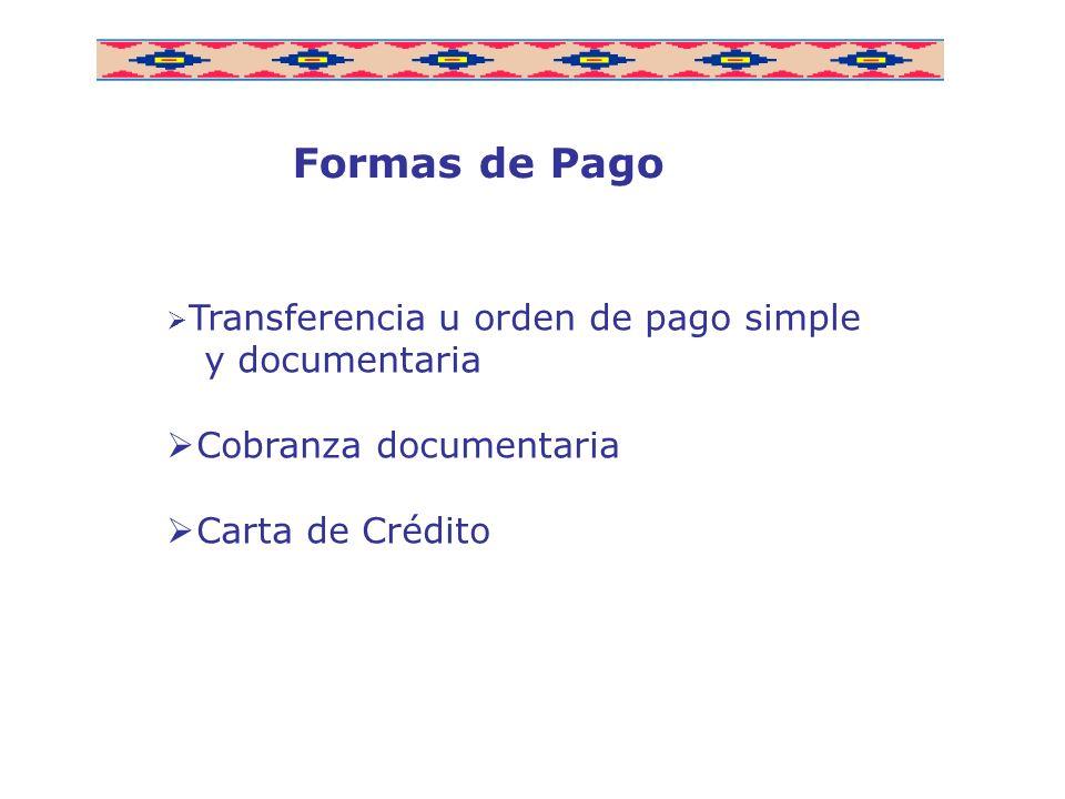 Transferencia u orden de pago simple y documentaria Cobranza documentaria Carta de Crédito Formas de Pago