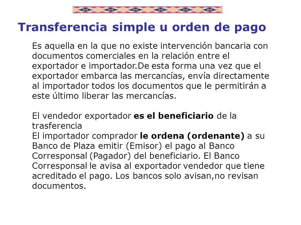 Transferencia simple u orden de pago Es aquella en la que no existe intervención bancaria con documentos comerciales en la relación entre el exportado