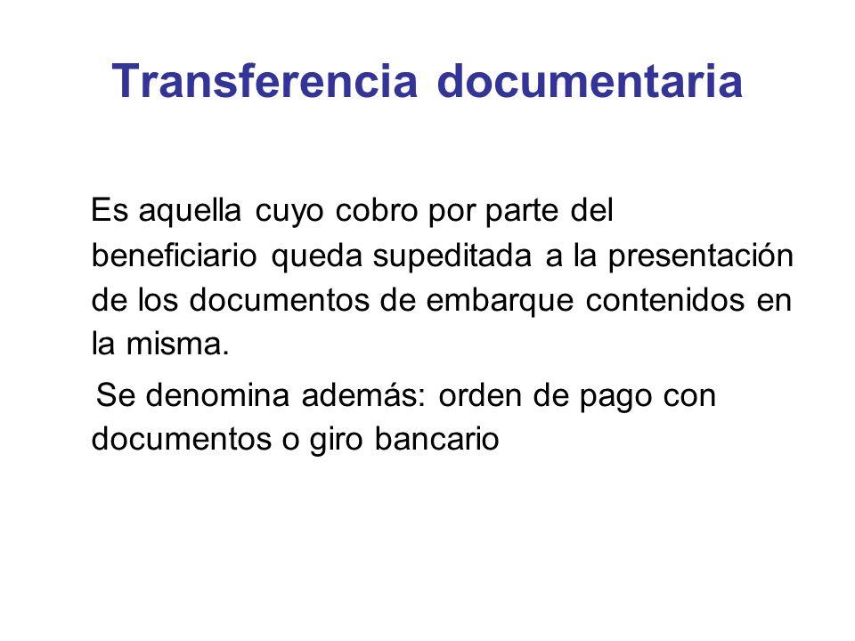 Transferencia documentaria Es aquella cuyo cobro por parte del beneficiario queda supeditada a la presentación de los documentos de embarque contenido