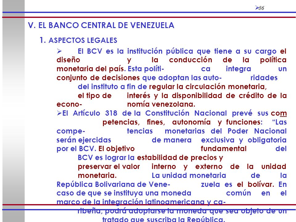 86 El BCV es la institución pública que tiene a su cargo el diseño y la conducción de la política monetaria del país. Esta políti-ca integra un conjun
